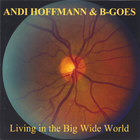 Andi Hoffmann & B-Goes - Living in the Big Wide World