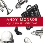 Andy Monroe - Joyful Noise: Disc Two