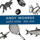 Andy Monroe - Joyful Noise: Disc One