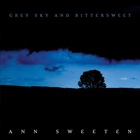 Ann Sweeten - Grey Sky and Bittersweet