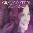 Bar Scott - Grapes and Seeds