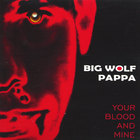 Big Wolf Pappa - Your Blood and Mine