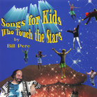 Bill Pere - Songs For Kids Who Touch the Stars