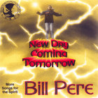 Bill Pere - New Day Coming Tomorrow