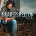 Blake Shelton - Pure BS (Deluxe Edition)