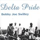Bobby Joe Swilley - Delta Pride