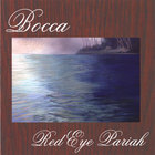 Bocca - Red Eye Pariah