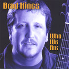 Brad Hines - Who We Are
