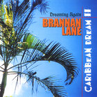 Brannan Lane - Caribbean Dream II, Dreaming Again (world music)