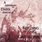 Building The Cathedral - A Gathering Of Dark Angels