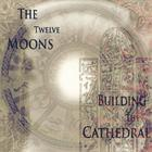 Building The Cathedral - 12 Moons