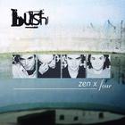 Bush - Zen X Four