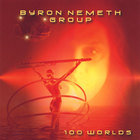 Byron Nemeth Group - 100 Worlds