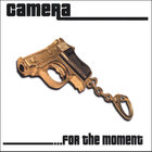 Camera - ...For the Moment