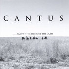 Cantus - ...against the dying of the light