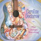Caroline Doctorow - That Changes Everything