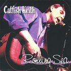 Catfish Keith - Rolling Sea