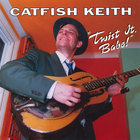 Catfish Keith - Twist It, Babe!