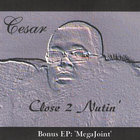 Cesar - Close 2 Nutin'