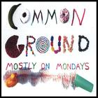 Common Ground - Mostly On Mondays (Remix)