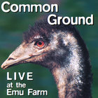 Common Ground - Live at the Emu Farm