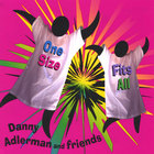 Danny Adlerman and friends - One Size Fits All