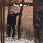 Dave Howard - I Tried To Tell You