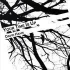 David Hahn - Your Time Is Up