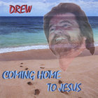 Drew Womack - Comming Home To Jesus