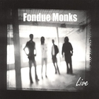 Fondue Monks - Fondue Monks Live