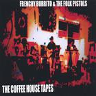 Frenchy Burrito & The Folk Pistols - The Coffeehouse Tapes