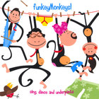 FunkeyMonkeys - FunkeyMonkeys!  Sing Dance and Underpants