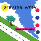 Grayson Wray - Road To Paradise