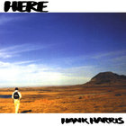 Hank Harris - Here