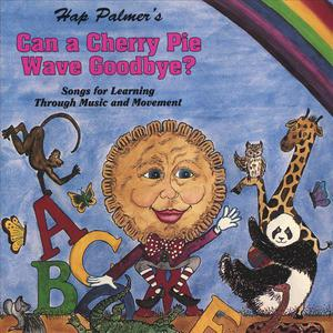 Can A Cherry Pie Wave Goodbye? Songs For Learning Through Music And Movement