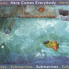 Here Comes Everybody - Submarines