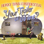 Honky Tonk Confidential - Your Trailer or Mine
