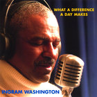 INGRAM WASHINGTON - What A Difference A Day Makes