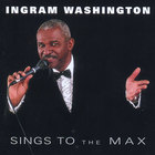 INGRAM WASHINGTON - Sings To The Max
