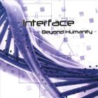 Interface - Beyond Humanity