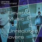 James Macdonald - Elevator Music For Unrequited Lovers