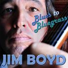Jim Boyd - Blues to Bluegrass