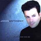 John Anthony - What A Man Can Do