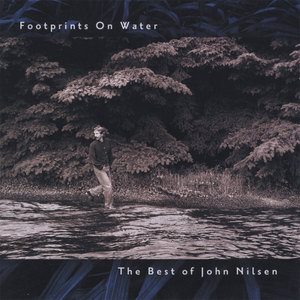 Footprints on Water / The Best of John Nilsen