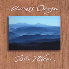 John Nilsen - Across Oregon