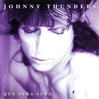Johnny Thunders - Que Sera Sera