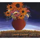 Laurel Zucker - Inflorescence III- Music for Solo Flute