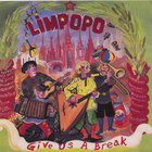 Limpopo - Give Us A Break