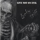 Live Not on Evil - Lucky Stiff