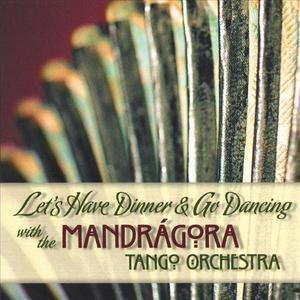 Let's Have Dinner and Go Dancing with the Mandragora Tango Orchestra
